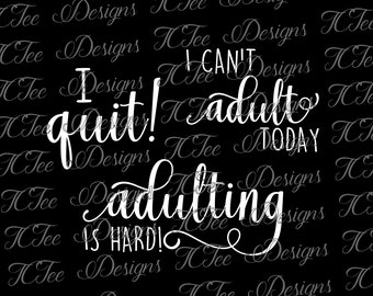 I Can't Adult Today - Adulting Is Hard - I Quit! - SVG Design Download - Cut File