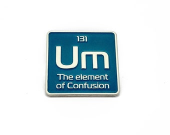 Science Enamel pin | Um the element of confusion enamel pin | periodic element lapel pin