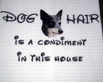 Dog Hair is a Condiment - Tea Towel - Cattle Dog - Catahoula  - Kitchen Towel - Many Breeds Available