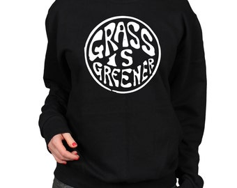 Weed Sweatshirt, Trippy Clothing, Stoner Gift, Grass is Greener Hippy Shirt, Cosy Jumper, Fleece Lined Pullover, Slouchy Crewneck Sweater