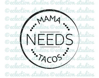 Taco SVG, Mama Needs Tacos circle word art, taco time, taco Tuesday, Cinco De Mayo, foodie cut file for silhouette or cricut, spanish word