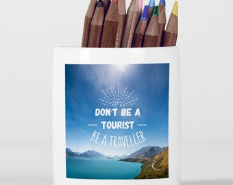 Don't Be a Tourist Be a Traveller Inspirational Quote Blue Sea Wanderlust Pencil Holder, Pen Pot, Pen Holder, Gift Idea, Children Gift PP109