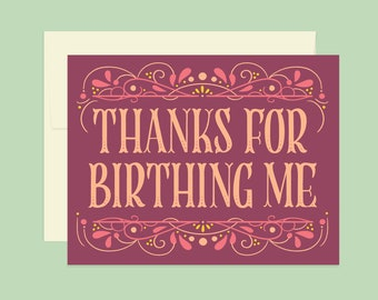 Thanks For Birthing Me Mother's Day Card Card | A2 | Funny Card For Mom, Quirky, Weird, Humor, Unique, Birthday for Mom, Thank You for Mom