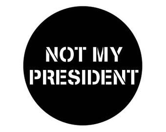 "Not My President 1"" pinback button"