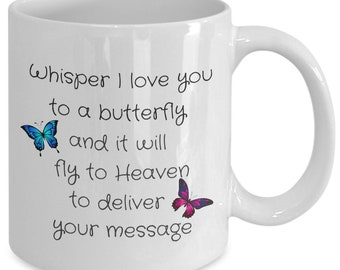 Whisper I Love you to a Butterfly and it will Fly to Heaven mug - Gifts for Mom, Sister, Aunt - Mother's Day