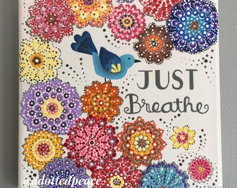 """Just Breathe hand painted acrylic 8"""" x 8"""" stretched canvas. Hand painted and dotted"""