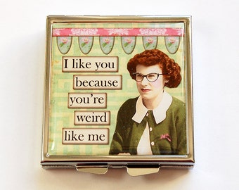 Funny pill case, Square Pill case, Square Pill box, Weird like me, Pill Case, Funny pill box, Pill Box, 4 Sections, humor (4761)