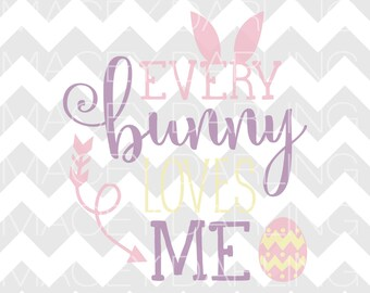 Every Bunny Loves Me Svg, Easter Svg, Bunny Svg, Happy Easter Svg, Easter Cut File, Easter Bunny Svg, Png, Dxf, Silhouette, Cricut, Easter
