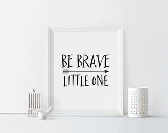 Be Brave Little One Printable art Typography art print Neutral Nursery Decor Black and white Inspirational print Nursery art Arrow art print