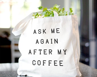 Ask Me Again After My Coffee Tote Bag