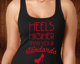 Higher Heels Than Your Standards Tank Top - Black Tank Top - Custom Tank - Funny Tee - Funny Shirt - Womens Shirt - Women Tee - Funny Gift