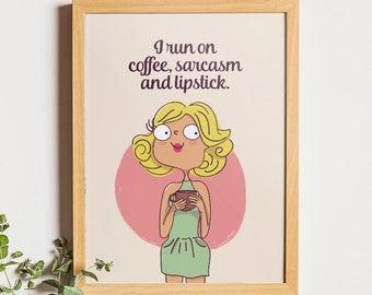 I Run On Coffee Sarcasm And Lipstick, I Run On Coffee Print, Coffee Quote, Funny Quote Print, Funny Coffee Print, Gifts For Coffee Lovers