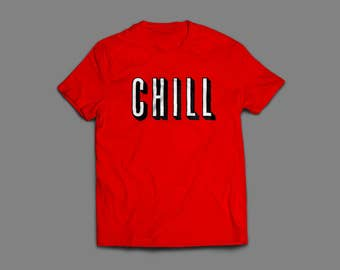 Chill Shirt S-4XL and Long Sleeve Available