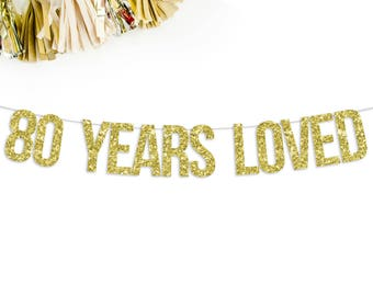 80 Years Loved Glitter Banner | 80th birthday party decorations 80th anniversary bunting sign custom banner gold silver black