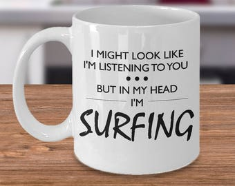 Funny Surfing Mug - Surfing Gift - Surf Gift - Surfing Birthday Present - Surf Mug - In My Head I'm Surfing - Birthday Gift