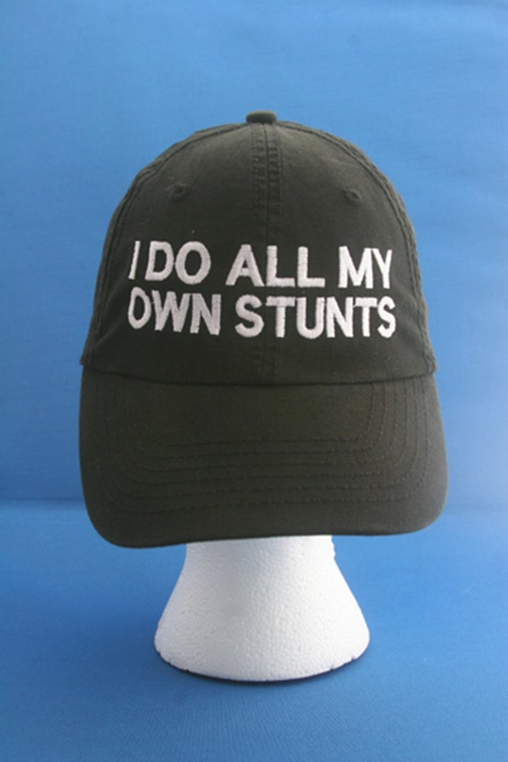 I do all my own stunts - Ball Cap (Black with White Stitching)
