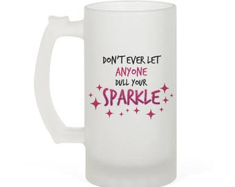 Don't Ever Let Anyone Dull Your Sparkle Quote Inspired 16oz Frosted Glass Beer Stein Perfect Gift!