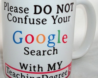 Please Do Not Confuse Your Google Search With My Teaching Degree Novelty Ceramic Mug