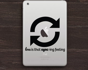 Love is that Sync-ing Feeling Decal Vinyl iPad Decal BAS-0157