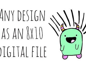 8x10 digital download of ANY design: you choose!