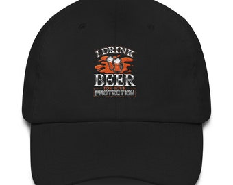 I Drink Beer for Your Protection Funny Drinking Dad Hat