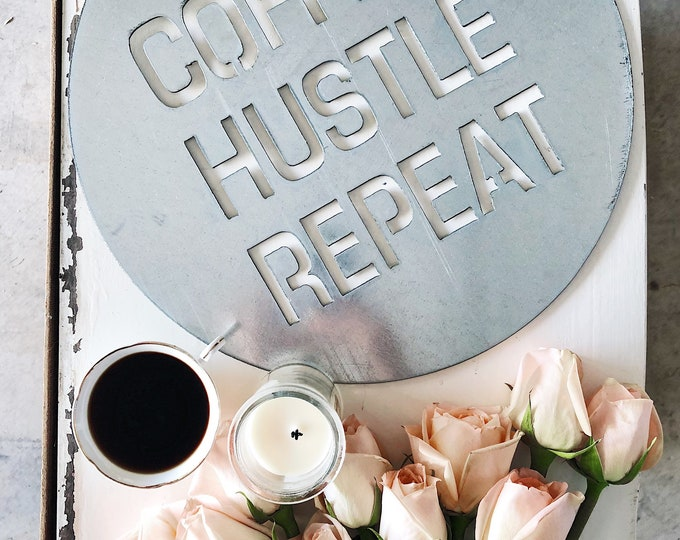 Featured listing image: Coffee Hustle Repeat|| Metal Sign || Home Decor || Office Decor || Industrial Style || Galvanized || Rusty || Black || Round Metal Sign