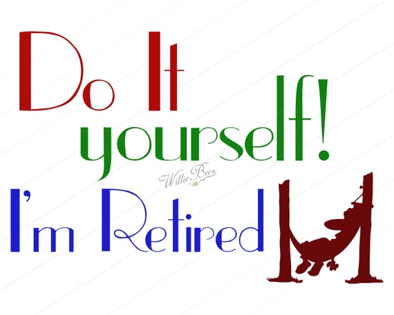 Retirement svg do it yourself im retired retired solutioingenieria Choice Image