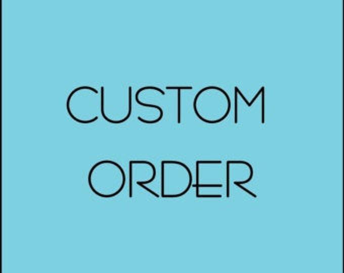 Custom for Kelli H.
