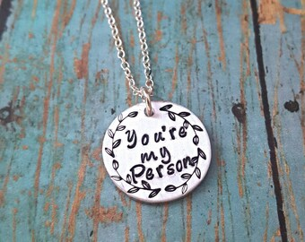 You're My Person Necklace - You Are My Person - Best Friends - Gift for a Friend - Soul Mate - Gift for Her - BFF - My Person - Handstamped