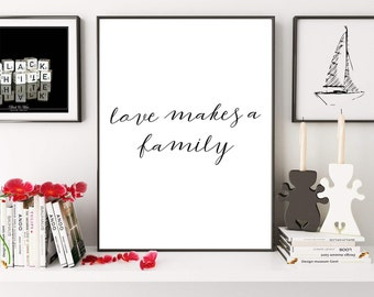 Love Makes A Family, Family Quote, Family Sign, Love Sign, Typography Print, Anniversary Gift, Wedding Sign, Digital Print, Adoption Print