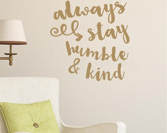 Always Stay Humble and Kind Wall Decal - Inspirational Quote Script Lettering - Nursery Boy Girl Room Family Living Room - Home Decor