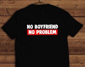 no boyfriend no problem shirt , girl power shirt, Feminist shirt, Cute Feminist T-shirt, slogan tshirt, funny tshirt for woman, cute tee