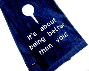 golf towel, funny golf towel, gift for him, golf birthday, friend golf gift, It's about being, better than you, golf ball, golf tee, golf