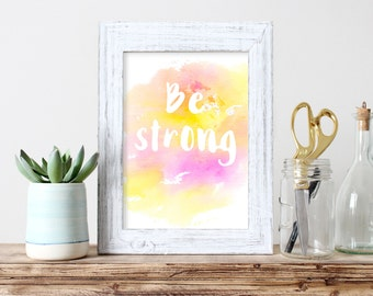 Be Strong Printable Water Color Print Yellow Pink Graphic Poster Positive Affirmation Braveheart Teen Girl Room Healing Strong Wall Art