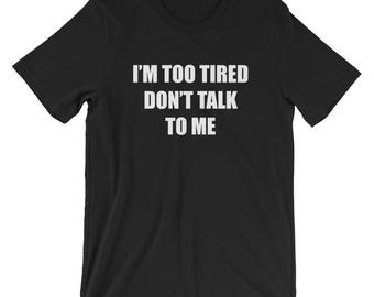 I'm Too Tired Don't Talk To Me T-shirt Exhausted Tee