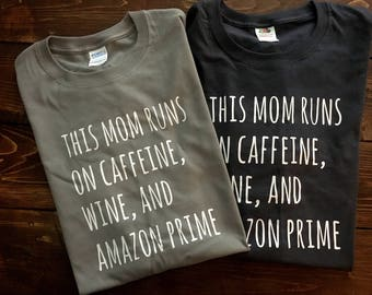 This Mom Runs on Caffeine, Wine, & Amazon Prime t-shirts
