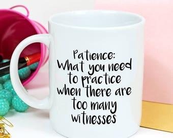 Women's funny Mug - Patience Mug - Funny Mugs for Women - Funny Quote Mug