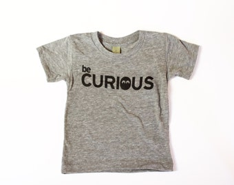 baby boy girl graphic tee - Be Curious - t shirt -  baby boy clothing - baby girl clothing - 12-18 month - baby gift - curious george