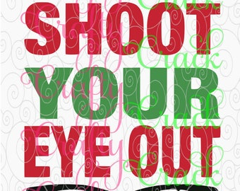 You'll Shoot Your Eye Out Christmas Story Inspired SVG/DXF/PNG - Digital Download - Silhouette Studio, Cricut Design Space