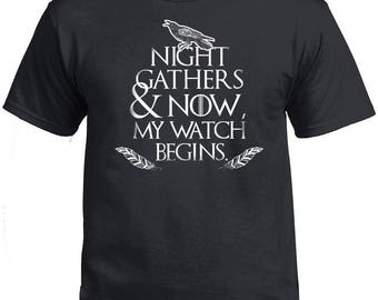 Game of Thrones, Game of Thrones Shirt, Night Gathers and Now my Watch Begin, Knights Watch, John Snow. Got Tshirt.