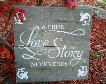 A True Love Story Never Ends : Reclaimed Wooden Sign