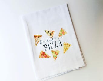 Flour Sack Towel | Because . . . Pizza | Funny Towel | Gifts under 10