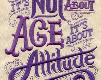 It's Not About Age, It's About Attitude Embroidered Flour Sack Hand/Dish Towel