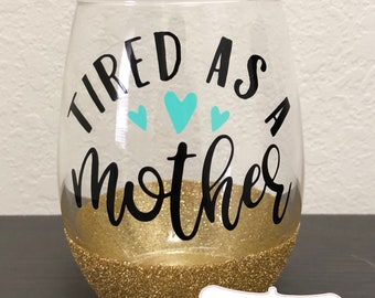 Tired as a Mother Glitter Wine Glass, Mommy Juice, Mommy's Sippy Cup