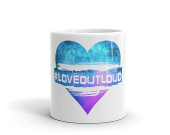Love out loud Mug