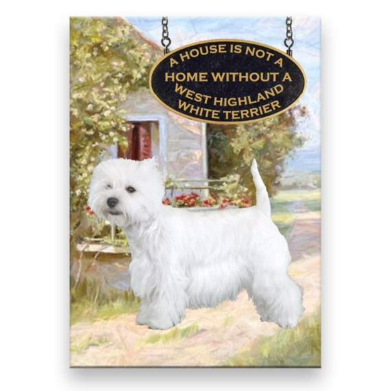 West Highland White Terrier a House is Not a Home Fridge Magnet