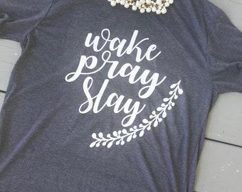 Wake! Pray! Slay! T-Shirt