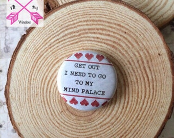 Get out I need to go to my mind palace badge, Get Out I Need To Go To My Mind Palace button, Mind palace pin badge, Sherlock badge