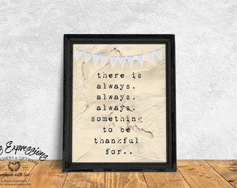 There is always always always something to be thankful for, 8×10 Inspirational Art Print, Typography, Religious Art Print, Thankful Print