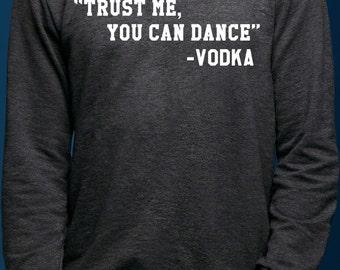 Trust Me You Can Dance - Vodka - Sweater - S M L XL 2XL - Handmade